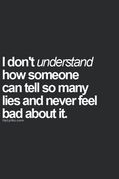 Quotes About Trust : QUOTATION - Image : Quotes Of the day - Description I don't understand how someone can tell so many lies and never feel bad about it. True Quotes, Great Quotes, Quotes To Live By, Funny Quotes, Inspirational Quotes, Stop Lying Quotes, Quotes About Lying, Naive Quotes, Coward Quotes