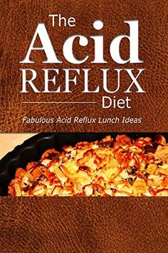 (Everyday Paleo Recipes) The Acid Reflux Diet - Acid Reflux Lunches: Quick and Creative Lunch Ideas for Acid Reflux (GERD DIET) #Paleo #Workouts