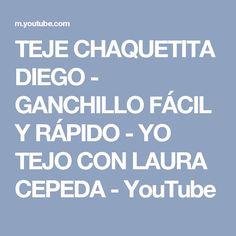 TEJE CHAQUETITA DIEGO - GANCHILLO FÁCIL Y RÁPIDO - YO TEJO CON LAURA CEPEDA - YouTube