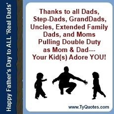 Real Dad Quotes. fatherhood quotes. dad quotes. motivational quotes. inspirational quotes. father quotes. #1 dad quotes. Father's Day Quotes. empowerment quotes. fathering quotes. fathering. moms. mommy. quotes for single moms. quotes for single mothers. mommy quotes. quotes for moms. dads. Ty Howard. ( SpeakersOnFatherhood.com )