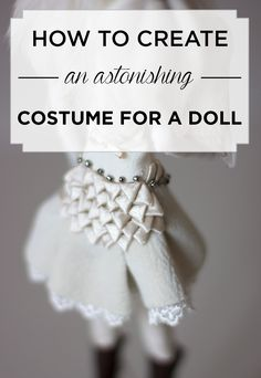 How to create an astonishing costume for your doll? by Adele Po.