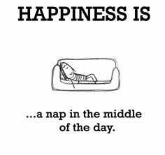 My Happiness Is A Nap In The Middle Of The Day.
