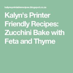 Kalyn's Printer Friendly Recipes: Zucchini Bake with Feta and Thyme