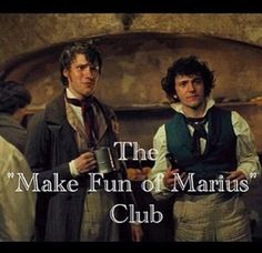 I'm pretty sure Enjolras would be in this club, too. That is if he's not too busy with revolutionary stuff.