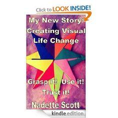 Amazon.com: My New Story: Creating Visual Life Change eBook: Nadette Scott: Kindle Store