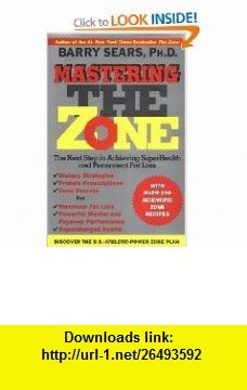 Mastering the Zone The Next Step in Achieving SuperHealth and Permanent Fat Loss (9780060391904) Barry Sears , ISBN-10: 0060391901  , ISBN-13: 978-0060391904 ,  , tutorials , pdf , ebook , torrent , downloads , rapidshare , filesonic , hotfile , megaupload , fileserve