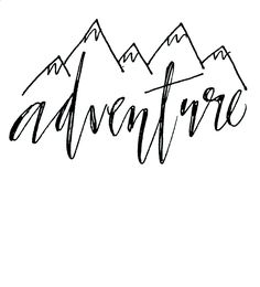 Penned By Bren // www.etsy.com/... ///Adventure /// mountains/// calligraphy/// word art/// quotes/// hand lettering