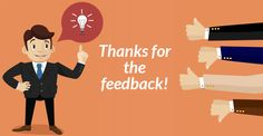 How to Respond, Deal and Benefit From the Positive and Negative Feedback of Your Customers, Improving Your Business' Effectiveness