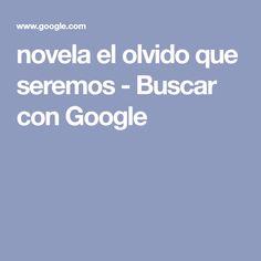 novela el olvido que seremos - Buscar con Google Oblivion, Searching, Novels, Culture