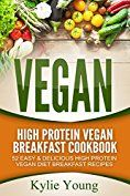 Vegan: High Protein Vegan Breakfast Cookbook: 52 Easy & Delicious High Protein Vegan Diet Breakfast Recipes (Vegan Diet, Vegan Recipes, Vegan Cookbook, ... Loss, Vegetarian, High Protein, Dairy Free) by [Young, Kylie]