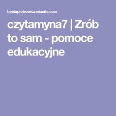 czytamyna7 | Zrób to sam - pomoce edukacyjne Teacher, School, Geography, Therapy, Professor