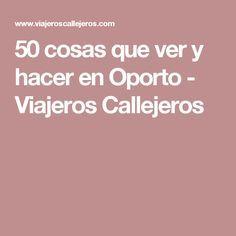 50 cosas que ver y hacer en Oporto - Viajeros Callejeros