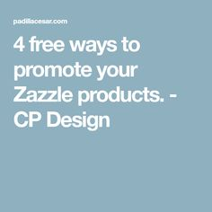 4 free ways to promote your Zazzle products. - CP Design