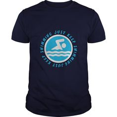 Just Keep #Swimming Great Gift For Any #Swimmer #T-shirt. Not sold in stores. Click Visit to order!!!! PRINTED IN THE USA! Share and Tag your friends who would love to wear this