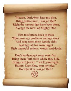 <3 Hecate Justice spell chant  Correspondences for Hecate Color: Black  Moon Phase: Dark Moon   Time: Midnight   Stones: Black, jet, onyx and black obsidian   Herbs: belladonna/nightshade, garlic, mints, mandrake,   sandalwood, cypress, myrrh, patchouli, hemlock, wolfbane,   azalea, lavender, monkshood, dandelion   Trees: Almond, Willow   Knowledge of: death, lunar magick, magical arts, wisdom,   night, self   Types of Workings: justice, banishings, protection, prophecy,   divination…