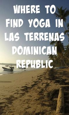 If you're heading to the Dominican Republic for a little beach getaway and looking to practice yoga in Las Terrenas Dominican Republic, Las Galeras or in the area of the Samana Peninsula, I've created this resource for you! Surprisingly, you won't really find any yoga studios in this area. However, there are a number of excellent instructors in the Samana peninsula along with several local hotels that offer classes that are open to the public.