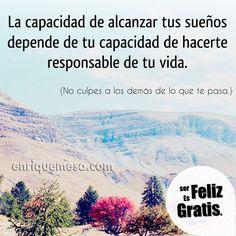 La capacidad de alcanzar tus sueños depende de tu capacidad de hacerte responsable de tu vida. enriquemesa.com