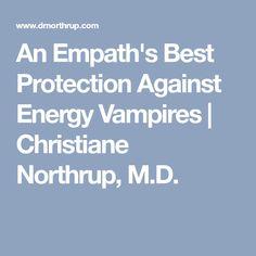 An Empath's Best Protection Against Energy Vampires | Christiane Northrup, M.D.