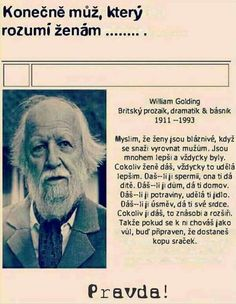 Now Here's a Man Who Understands Women William Golding British Novelist Playwright & Poet 1911 I Think Women Are Foolish to Pretend They Are Equal to Men a They Are Far Superior and Always Have Been Whatever You Give a Woman She Will Make Greater I Great Quotes, Quotes To Live By, Me Quotes, Motivational Quotes, Funny Quotes, Inspirational Quotes, Qoutes, Funny Pics, Hilarious