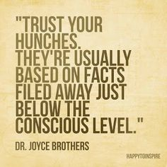 """Trust your hunches. They're usually based on facts filed away just below the conscious level."""