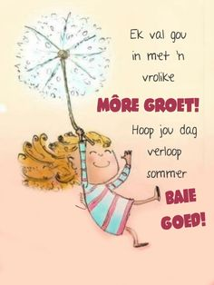 Morning Greetings Quotes, Good Morning Messages, Good Morning Wishes, Good Morning Quotes, Happy Birthday Meme, Birthday Messages, Good Morning Happy Friday, Lekker Dag, Afrikaanse Quotes