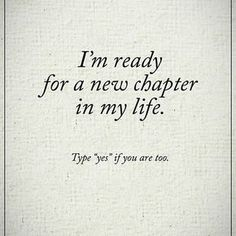 Im ready for a new chapter in my life. Type YES if you are too. #powerofpositivity