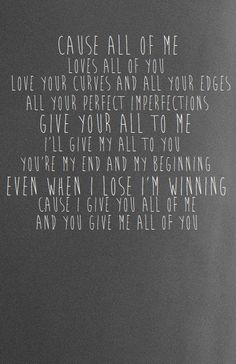 all of me - john legend <3 - This song will be part of my wedding most definitely. It's so perfect