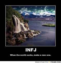 "INFJ. I just do this naturally. I don't forsake the ""real"" world. I just watch from over here because it's more peaceful over here. I can keep calm and observe from over here."