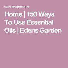 Home   150 Ways To Use Essential Oils   Edens Garden
