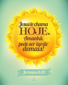 Jesus te chama hoje. Amanhã pode ser tarde demais!!!