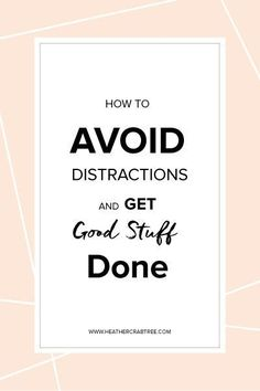How to Avoid Distractions and Get Good Business Stuff Done http://heathercrabtree.com/how-to-avoid-distractions-and-get-good-stuff-done-2/