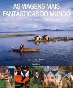 As viagens mais fantásticas do mundo : 1000 alternativas de lugares surpreendentes e pouco explorados / Bill Bryson prefácio ; [autores Rodolf Abraham ... (et al.)] - São Paulo : Publifolha, 2010