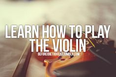 #3 learn how to play the violin.