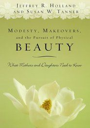 Modesty, Makeovers, and the Pursuit of Physical Beauty: What Mothers and Daughters Need to Know