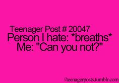 """Teenager Posts... I wouldn't say hate but I would say... """"one sibling breaths and the other sibling would say can you not?"""" lol"""