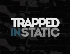 Check out Trapped In Static on ReverbNation