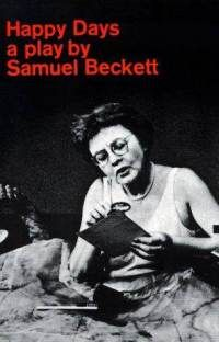 happy days by samuel beckett essay Theatre essays - samuel beckett - discuss samuel beckett's handling of identity  in his plays waiting for godot and happy days.
