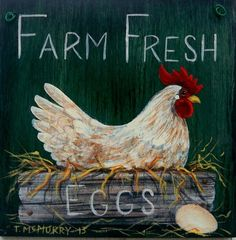 farm fresh eggs-T McMurry Rooster Painting, Rooster Art, Painting On Wood, Tole Painting, Decoupage, Chicken Pictures, Chicken Images, Chicken Signs, Etiquette Vintage