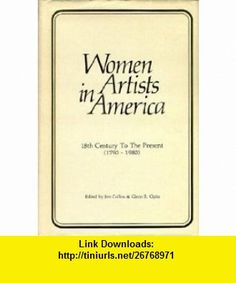 Women artists in America 18th century to the present (1790-1980) (9780938290001) Jim Collins, Glenn B Opitz , ISBN-10: 0938290002  , ISBN-13: 978-0938290001 ,  , tutorials , pdf , ebook , torrent , downloads , rapidshare , filesonic , hotfile , megaupload , fileserve