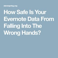 How Safe Is Your Evernote Data From Falling Into The Wrong Hands?