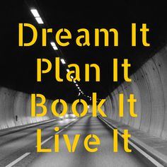 Dream It. Plan It. Book It. Live it.