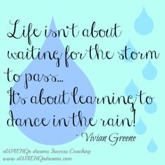 """aWAEHQn dreams Success Coaching: Entrepreneurship Is Perfect for Stay-At-Home Moms """"Life isn't about waiting for the storm to pass... It's about learning to dance in the rain."""" - Vivian Greene"""