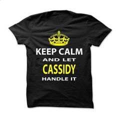 Keep Calm & Let Cassidy Handle It - #vintage tshirt #sweatshirt tunic. CHECK PRICE => https://www.sunfrog.com/Funny/Keep-Calm-amp-Let-Cassidy-Handle-It-Ladies.html?68278