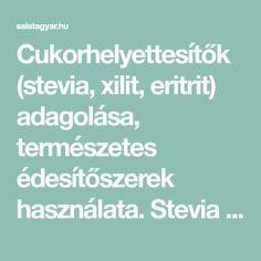 Cukorhelyettesítők (stevia, xilit, eritrit) adagolása, természetes édesítőszerek használata. Stevia cukor arány, xilit cukor arány, eritrit cukor arányok >> Stevia, Cukor, Diet