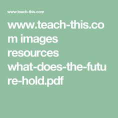 www.teach-this.com images resources what-does-the-future-hold.pdf