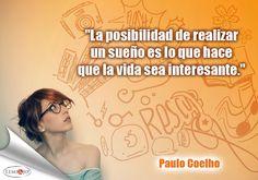 """""""La posibilidad de realizar un sueño es lo que hace que la vida sea interesante."""" Paulo Coelho  #frases"""