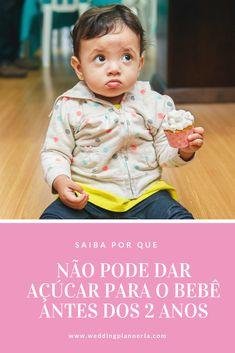 Hoje a gente já saber por que não pode dar açúcar para bebês/ crianças antes de dois anos de idade. Vem ler as razões Baby Health, Parenting Hacks, Baby Development, Raising Kids, Modern Kitchens, Bebe