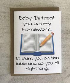 I'll treat you like my homework funny card. Naughty cards. Naughty cards for him. Naughty cards for her. Sexy cards for her. Sexy cards for him