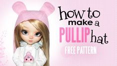 How to make a Hat/Beanie for a Pullip sized Doll In this video you will get a tutorial on how to make a Lynx Hat/Beanie/Bonnet, and a FREE Doll Hat PATTERN t...
