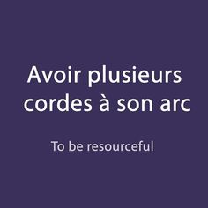 French expression of the day: avoir plusieurs cordes à son arc - to be resourceful